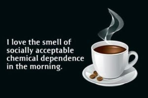 socially acceptable chemical dependence in the morning